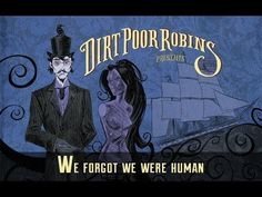 We Forgot We Were Human ~ Dirt Poor Robins