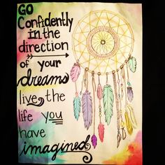 """""""Go confidently in the direction of your dreams. Live the life you have imagined."""" ~ Henry David Thoreau"""