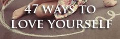 47 Ways to Love Yourself Better | The Organic Sister