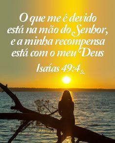 Porém eu disse: Debalde tenho trabalhado, inútil e vãmente gastei as minhas forças; todavia o meu direito está perante o Senhor, e o meu galardão perante o meu Deus.Isaías 49:4