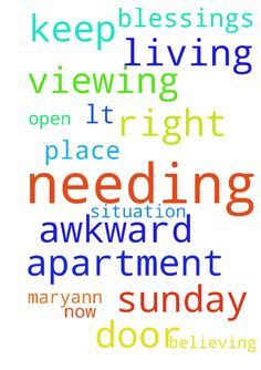 Needing prayer for myself , My Name is - Needing prayer for myself , My Name is Maryann and needing a place of my own, living in a very awkward situation right now , this Sunday i am viewing an apartment and believing the Lord will open that door for me, Please keep me in your prayers... Thank you Blessings lt;3  Posted at: https://prayerrequest.com/t/Es1 #pray #prayer #request #prayerrequest