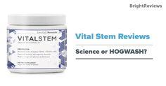 Vital Stem Reviews - Science or HOGWASH?