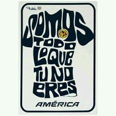 Aguilas del America somos todo lo que tu no eres