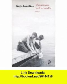 Il marinaio nellarmadio (9788881128068) Hugo Hamilton , ISBN-10: 8881128063  , ISBN-13: 978-8881128068 ,  , tutorials , pdf , ebook , torrent , downloads , rapidshare , filesonic , hotfile , megaupload , fileserve