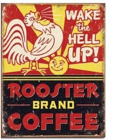 Wake the Hell Up! Rooster Brand Coffee With several 5-star reviews, this poster is 12.5 inches by 16 inches and made in the USA with a vintage look and funny text, providing a nice laugh in the mornings.