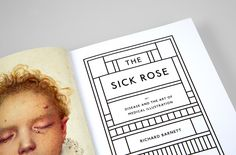 The Sick Rose or Disease and the Art of Medical Illustration - Jonathan Barnbrook