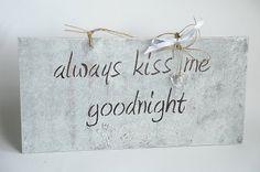 Always Kiss Me Goodnight  Wall Hanging by AgisyAndIrisCorner, $14.99. I miss my mug that said this :(