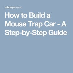 How to Build a Mouse Trap Car - A Step-by-Step Guide