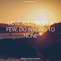 "Quote of The Day ""Love all, trust a few, do wrong to none."" - William Shakespeare http://lnk.al/2Xb8"