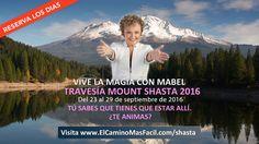 Mabel en Travesía a Mount Shasta, USA Compartir Evento  Septiembre 23 - 29, 2016  ES TIEMPO DE INVERTIR EN TI.  ¡REGÍSTRATE ANTES DEL 16 DE SEPTIEMBRE Y AHORRA! AHORA ES EL MOMENTO  VISITA EL SITIO OFICIAL Y RESERVA TU LUGAR AHORA  VIVE LA MAGIA CON MABEL