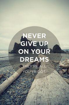 Nunca dejes tus sueños... Son todo lo que tienes
