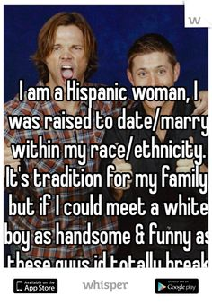 I am a Hispanic woman, I was raised to date/marry within my race