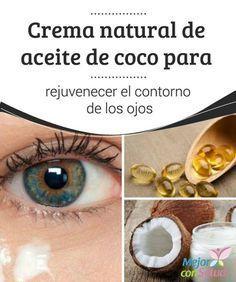 Crema natural de aceite de coco para rejuvenecer el contorno de los ojos   Cuida el contorno de tus ojos con una crema 100% natural a base de aceite de coco. Te compartimos la receta para que la prepares en casa.