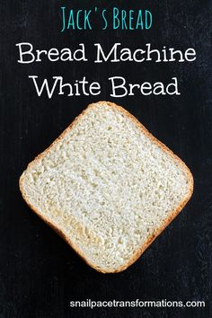 Jack's Bread: Bread Machine White Bread. This bread tastes amazing severed warm and smothered in butter. Done from start to finish entirely in the bread machine.