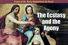 Who Was St. Mary Magdalene de Pazzi?|The Divine Mercy Message from the Marians of the Immaculate Conception - Why it's a good idea to share our struggles and joys with Jesus