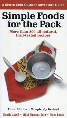 Simple Foods for the Pack: a classic cookbook of over 200 recipes for backpackers