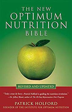 The New Optimum Nutrition Bible: Patrick Holford: 9781580911672: Amazon.com: Books