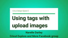 Using tags with uploaded images in DS3 Find out more at www.facebook.com/groups/cricutexploreandmore