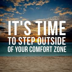 Are you spending most of your time in your comfort zone? Its time to step outside it! I am definitely feeling pushed by God to do new things that are scary. I know you are feeling a lot of fear (don't worry I am too!) but things are going to be more awesome than you ever thought they would be. Trust me things are looking up for you! You've got this!