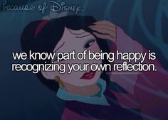 """Because of Disney, we know part of being happy is recognizing your own reflection. (""""Mulan"""")"""