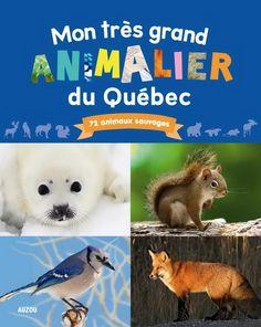 JÉRÔME CARRIER - CLAIRE VOEL - Mon très grand animalier du Québec N. éd.