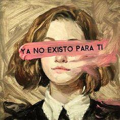 Ya no existo para ti.