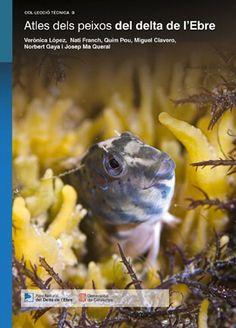 Atles dels peixos del delta de l'Ebre / Verònica López ... [et al. [S.l.] : Departament de Medi Ambient i Habitatge : Parc Natural del Delta de l'Ebre, 2015