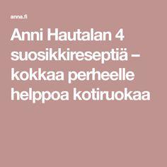 Anni Hautalan 4 suosikkireseptiä – kokkaa perheelle helppoa kotiruokaa