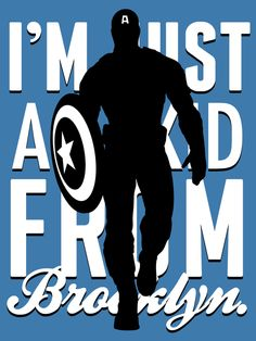 Captain America: I'm just a kid from Brooklyn.