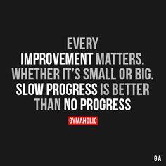 Every improvement matters.