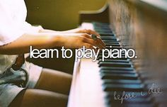 Learn to play the piano. I am moved by classical music and have such a heart for it. It would be my dream to learn to play the piano and learn to play it very good. We Heart It, Bucket List Before I Die, Just Dream, Dream Big, Life List, One Day I Will, Summer Bucket Lists, High School Bucket List, Bucket List Life