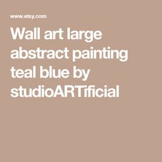 Wall art large abstract painting teal blue by studioARTificial