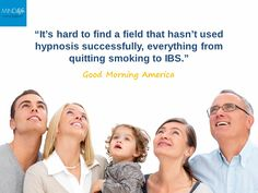 """""""It's hard  to find a field that hasn't used hypnosis successfully, everything from quitting smoking to IBS"""" ~ Good Morning America"""