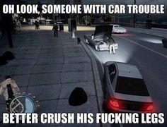Grand Theft Auto. So inappropriate but so funny.