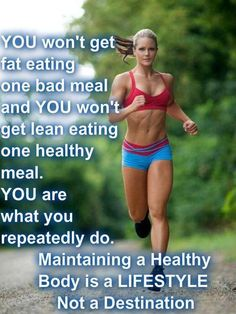 Maintaining a Healthy Body is a LIFESTYLE not a Destination
