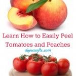 Great Kitchen Cheat – Learn How to Easily Peel Tomatoes and Peaches