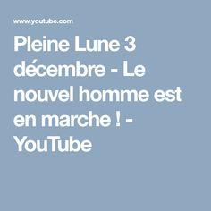 Pleine Lune 3 décembre - Le nouvel homme est en marche ! - YouTube Life After Death, Full Moon, The Emotions, Walking