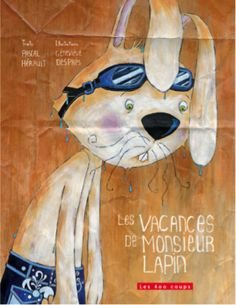 «Les vacances de monsieur Lapin» de Pascal Hérault et de Geneviève Després. Mastiff, Album, Books, Classroom, Youth, Vacation, Reading, Children, Day Care
