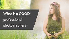 What is a GOOD professional photographer?