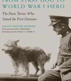 From Stray Dog To World War I Hero : The Paris Terrier Who Joined The First Division PDF