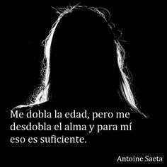 Antoine Saeta, Frases, quotes, poesía, poema, poeta, escritor, amor, romanticismo, verso, versos, edad, alma.