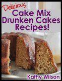 Delicious Cake Mix Cakes Recipes Drunken! (Delicious Cake Mix Desserts)