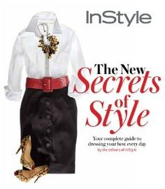 Instyle the New Secrets of Style : Your Complete Guide to Dressing Your Best Every Day by InStyle Magazine Editors Hardcover) for sale online Instyle Magazine, Magazine Editor, St Style, Complete Outfits, Fashion Books, The Secret, Nice Dresses, Looks Great, Personal Style