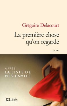 Grégoire Delacourt, La première chose qu'on regarde