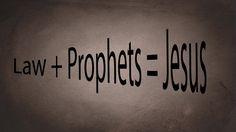 The Law Prophets and Jesus