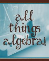 All Things Algebra - Make it real and make it FUN!