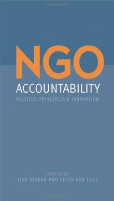 NGO Accountability: Politics, Principles and Innovations by Lisa Jordan.