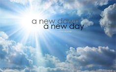 A new dawn, a new day. | lifeinquotes.com - More than just quotes.