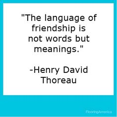 """""""The language of friendship is not the words but meanings. Inspirational Quotes About Friendship, Friendship Quotes, Author Quotes, Poetry Quotes, Love Life Quotes, Great Quotes, Cool Words, Wise Words, Thoreau Quotes"""