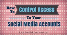 How to Control Access to Your Social Media Accounts | Social Media Examiner